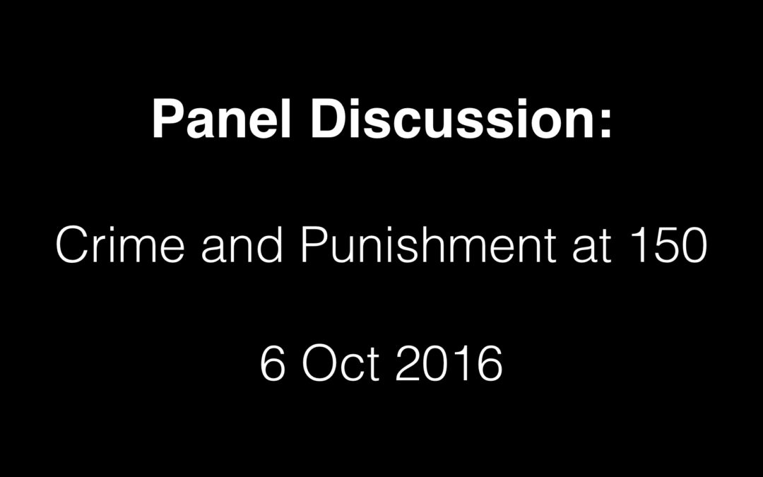 Panel Discussion: Crime and Punishment at 150 (6 Oct 2016)